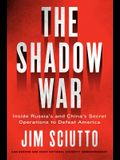 The Shadow War: Inside Russia's and China's Secret Operations to Defeat America