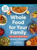 Whole Food for Your Family: Simple, Budget-Friendly Meals
