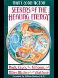 Seekers of the Healing Energy: Reich, Cayce, the Kahunas, and Other Masters of the Vital Force