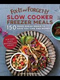 Fix-It and Forget-It Slow Cooker Freezer Meals: 150 Make-Ahead Meals to Save You Time and Money
