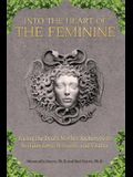 Into the Heart of the Feminine: Facing the Death Mother Archetype to Reclaim Love, Strength, and Vitality