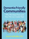 Dementia-Friendly Communities: Why We Need Them and How We Can Create Them