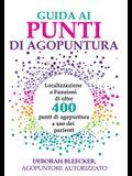 Guida ai Punti di Agopuntura: Localizzazione e Funzioni di oltre 400 punti di agopuntura a uso dei pazienti