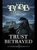 A Trust Betrayed: The Margaret Kerr Series - Book One