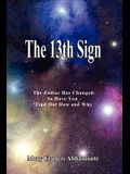The 13th Sign: The Zodiac Has Changed, So Have You - Find Out How and Why