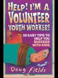 Help! I'm a Volunteer Youth Worker: 50 Easy Tips to Help You Succeed with Kids