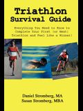 Triathlon Survival Guide: Everything You Need to Know to Complete Your First (or Next) Triathlon and Feel Like a Winner!