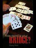How Good Is Your Bridge?