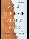 Still Off-Base About Race - STUDY GUIDE: When We Know the Truth, Things Will Be Different