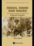 Rocks, Radio and Radar: The Extraordinary Scientific, Social and Military Life of Elizabeth Alexander