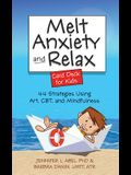 Melt Anxiety and Relax Card Deck for Kids: 44 Strategies Using Art, CBT and Mindfulness