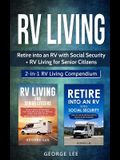 RV Living: Retire Into an RV with Social Security + RV Living for Senior Citizens: 2-in-1 RV Living Compendium