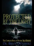 Protected By The Light: The Complete Book Of Psychic Self-Defense