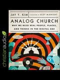Analog Church Lib/E: Why We Need Real People, Places, and Things in the Digital Age