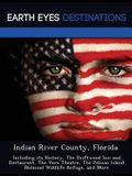 Indian River County, Florida: Including Its History, the Driftwood Inn and Restaurant, the Vero Theatre, the Pelican Island National Wildlife Refuge