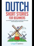 Dutch Short Stories for Beginners: 20 Captivating Short Stories to Learn Dutch & Grow Your Vocabulary the Fun Way!
