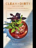 Clean + Dirty Drinking: 100+ Recipes for Making Delicious Elixirs, with or Without Booze (Cocktail Recipe Book, Gifts for Dads, Books about Dr