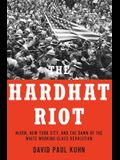 The Hardhat Riot: Nixon, New York City, and the Dawn of the White Working-Class Revolution