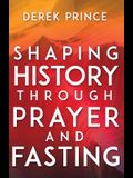 Shaping History Through Prayer and Fasting (Enlarged/Expanded)