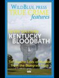Kentucky Bloodbath: Ten Bizarre Tales of Murder From The Bluegrass State