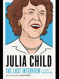 Julia Child: The Last Interview: And Other Conversations