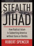Stealth Jihad: How Radical Islam Is Subverting America Without Guns or Bombs