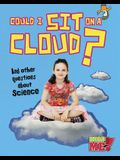 Could I Sit on a Cloud?: And Other Questions about Science