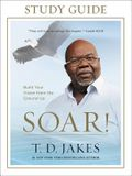 Soar! Study Guide: Build Your Vision from the Ground Up