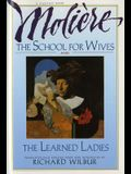 The School for Wives and the Learned Ladies, by Molière: Two Comedies in an Acclaimed Translation.