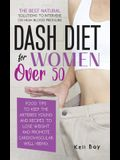 Dash Diet For Women Over 50: The Best Natural Solution To Intervene On High Blood Pressure. Food Tips To Keep The Arteries Young And Recipes To Los
