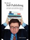 The Joy of Self-Publishing (Self-Publishing and Publishing with the Print-On-Demand and Digital Print Models of Lightning Source and Others, and Selli