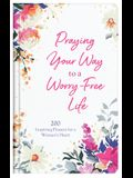 Praying Your Way to a Worry-Free Life: 200 Inspiring Prayers for a Woman's Heart