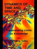 Dynamics of Time & Space: Transcending Limits on Knowledge