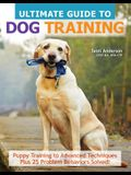Ultimate Guide to Dog Training: Puppy Training to Advanced Techniques Plus 25 Problem Behaviors Solved!