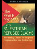 The Peace Process and Palestinian Refugee Claims: Addressing Claims for Property Compensation and Restitution
