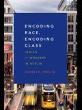 Encoding Race, Encoding Class: Indian IT Workers in Berlin
