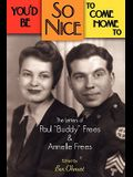 You'd Be So Nice to Come Home to: The Letters of Paul Buddy Frees and Annelle Frees