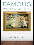 Famous Works of Art--And How They Got That Way