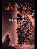 A Bewitched Land: Ireland's Witches, Wise Women and Warlocks