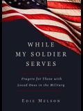 While My Soldier Serves: Prayers for Those with Loved Ones in the Military