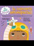 ¡Al Bebé Le Encanta La Ingeniería Aeroespacial! / Baby Loves Aerospace Engineering!