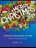 Christmas Coloring Book For Kids: Detailed Holiday Designs: Coloring For Kids, Older Kids, Girls, Boys, Tweens, Coloring Pages Designs With Christmas