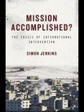 Mission Accomplished?: The Crisis of International Intervention