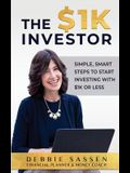 The $1K Investor: Simple, Smart Steps to Start Investing with $1K or Less