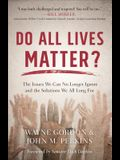 Do All Lives Matter?: The Issues We Can No Longer Ignore and the Solutions We All Long for