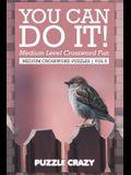 You Can Do It! Medium Level Crossword Fun Vol 5: Medium Crossword Puzzles