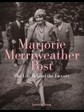 Marjorie Merriweather Post: The Life Behind the Luxury