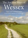 The Ancient Ways of Wessex: Travel and Communication in an Early Medieval Landscape