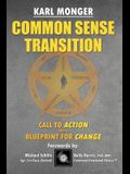 Common Sense Transition: A Call to Action and A Blueprint for Change