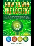 How to Win the Lottery: 7 Secrets to Manifesting Your Millions With the Law of Attraction (Volume 1)